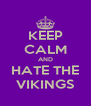 KEEP CALM AND HATE THE VIKINGS - Personalised Poster A4 size