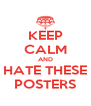 KEEP CALM AND HATE THESE POSTERS - Personalised Poster A4 size