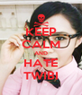 KEEP CALM AND HATE TWIBI - Personalised Poster A4 size
