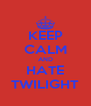 KEEP CALM AND HATE TWILIGHT - Personalised Poster A4 size