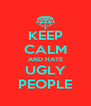 KEEP CALM AND HATE UGLY PEOPLE - Personalised Poster A4 size