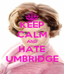 KEEP CALM AND HATE UMBRIDGE - Personalised Poster A4 size