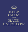 KEEP CALM AND HATE  UNFOLLOW - Personalised Poster A4 size