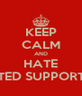 KEEP CALM AND HATE UNITED SUPPORTERS - Personalised Poster A4 size