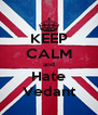 KEEP CALM and Hate Vedant - Personalised Poster A4 size