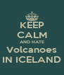 KEEP CALM AND HATE Volcanoes IN ICELAND - Personalised Poster A4 size