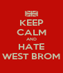 KEEP CALM AND HATE WEST BROM - Personalised Poster A4 size
