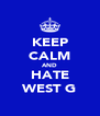 KEEP CALM AND HATE WEST G - Personalised Poster A4 size
