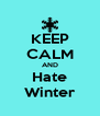 KEEP CALM AND Hate Winter - Personalised Poster A4 size