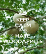 KEEP CALM AND HATE WOODAPPLES - Personalised Poster A4 size