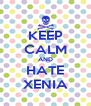 KEEP CALM AND HATE XENIA - Personalised Poster A4 size