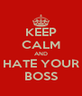 KEEP CALM AND HATE YOUR BOSS - Personalised Poster A4 size