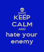 KEEP CALM AND hate your enemy - Personalised Poster A4 size