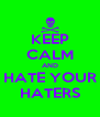 KEEP CALM AND HATE YOUR HATERS - Personalised Poster A4 size