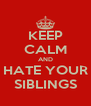 KEEP CALM AND HATE YOUR SIBLINGS - Personalised Poster A4 size