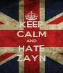 KEEP CALM AND HATE ZAYN - Personalised Poster A4 size