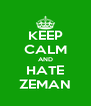 KEEP CALM AND HATE ZEMAN - Personalised Poster A4 size