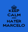 KEEP CALM AND HATER MARCELO - Personalised Poster A4 size