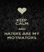 KEEP CALM AND HATERS ARE MY MOTIVATORS - Personalised Poster A4 size