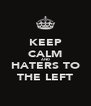 KEEP CALM AND HATERS TO THE LEFT - Personalised Poster A4 size