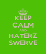 KEEP CALM AND HATERZ SWERVE - Personalised Poster A4 size