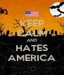 KEEP CALM AND HATES AMERICA - Personalised Poster A4 size