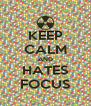 KEEP CALM AND HATES FOCUS - Personalised Poster A4 size
