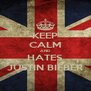 KEEP CALM AND HATES JUSTIN BIEBER - Personalised Poster A4 size