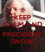 KEEP CALM AND HATES PRECIDENT SNOW - Personalised Poster A4 size