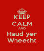KEEP CALM AND Haud yer Wheesht - Personalised Poster A4 size