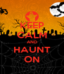 KEEP CALM AND HAUNT ON - Personalised Poster A4 size