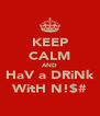 KEEP CALM AND HaV a DRiNk WitH N!$# - Personalised Poster A4 size