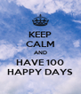 KEEP CALM AND HAVE 100 HAPPY DAYS - Personalised Poster A4 size