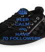 KEEP CALM AND HAVE 70 FOLLOWERS  - Personalised Poster A4 size