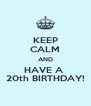 KEEP CALM AND HAVE A  20th BIRTHDAY! - Personalised Poster A4 size