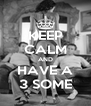 KEEP CALM AND HAVE A 3 SOME - Personalised Poster A4 size