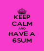 KEEP CALM AND HAVE A 6SUM - Personalised Poster A4 size