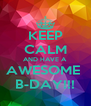 KEEP CALM AND HAVE A AWESOME  B-DAY!!! - Personalised Poster A4 size