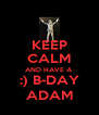 KEEP CALM AND HAVE A :) B-DAY ADAM - Personalised Poster A4 size