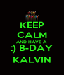 KEEP CALM AND HAVE A :) B-DAY KALVIN - Personalised Poster A4 size