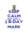 KEEP CALM AND HAVE A :) B-DAY MARK - Personalised Poster A4 size