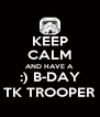 KEEP CALM AND HAVE A :) B-DAY TK TROOPER - Personalised Poster A4 size