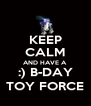 KEEP CALM AND HAVE A :) B-DAY TOY FORCE - Personalised Poster A4 size