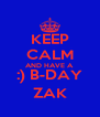 KEEP CALM AND HAVE A :) B-DAY ZAK - Personalised Poster A4 size