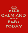 KEEP CALM AND  HAVE A  BABY TODAY - Personalised Poster A4 size