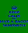 KEEP CALM AND HAVE A BACON SANDWICH - Personalised Poster A4 size