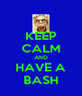KEEP CALM AND HAVE A BASH - Personalised Poster A4 size