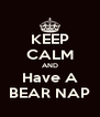 KEEP CALM AND Have A BEAR NAP - Personalised Poster A4 size