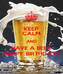 KEEP CALM AND HAVE A BEER HAPPY BIRTHDAY!! - Personalised Poster A4 size