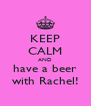 KEEP CALM AND have a beer with Rachel! - Personalised Poster A4 size